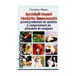 Specialistii raspund intrebarilor dumneavoastra,privind problemele de sanatate si comportament ale animalelor de companie