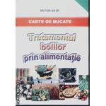 Tratamentul bolilor prin alimentatie - Carte de bucate