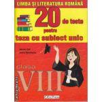 Limba si literatura Romana 20 de teste pentru teza cu subiect unic clasa 8 a