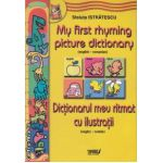 My first rhyming picture dictionary Dictionarul meu ritmat cu ilustratii