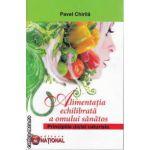 Alimentatia echilibrata a omului sanatos Principiile dietei naturiste(Editura: National, Autor: Pavel Chirila ISBN 9789736591846)