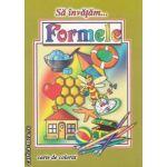 Sa invatam.. Formele, carte de colorat ( Editura: Roxel ISBN 9786067531206 )