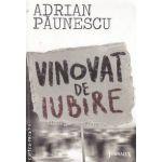 VINOVAT DE IUBIRE(editura Curtea Veche, autor:Adrian Paunescu isbn:978-973-669-993-1)