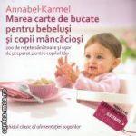 Marea carte de bucate pentru bebelusi si copii mancaciosi
