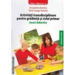 Activitati transdisciplinare pentru gradinita si ciclul primar Jocuri didactice