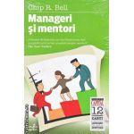 Manageri si mentori(editura Curtea Veche, autor:Chip R. Bell  isbn:978-606-588-016-0)