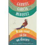 N-am venit sa tin un discurs(editura Rao, autor:Gabriel Garcia Marquez isbn:978-606-8255-89-7)