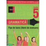 Gramatica fise de lucru clasa a V - a - itemi de elavuare (editura: Paralela 45, autori: Cornelia Chirita, Eliza-Mara Trofin isbn: 978-973-47-1231-1 )