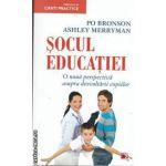 Socul educatiei.O noua perspectiva asupra dezvoltarii copiilor(editura Paralela 45, autori: Po Bronson, Ashley Merryman isbn: 978-973-47-1278-6)