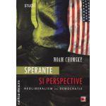 Sperante si perspective neoliberalism vs. democratie (editura Paralela 45, autor: Noam Chomsky isbn: 978-973-47-1312-7)