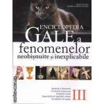 Enciclopedia Gale a fenomenelor neobisnuite si inexplicabile volumul 3 (editura: All, autor: Brad Steiger, Sherry Hansen Steiger ISBN 978-973-571-982-1 )