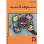 Caruselul ortogramelor: exercitii de ortografie, punctuatie, si vocabular clasa a 3-a ( editura: Booklet, autor: Madalina Florea, Florentina Ionita ISBN 9786065900356 )