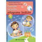 Exersam, ne jucam, ortograme invatam ( editura: Carminis, autori: Aurelia Barbulescu, Cristina-Diana Neculai ISBN 9789731231631 )