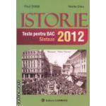 Istorie: Teste si sinteze pentru Bac 2012 ( editura: Carminis, autor: Paul Didita, Vasile Dinu ISBN 9789731231686 )