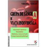 Grupa de sange A si viata individuala ( editura: Universitara , autor: Virginia Ciocan ISBN 9786065913622 )
