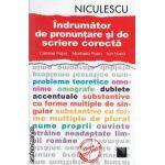 Indrumator de pronuntare si de scriere corecta ( editura: Niculescu, autori: Catrinel Popa, Marinela Popa, Ion Popa ISBN 978-973-748-548-9 )