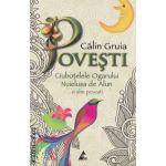 Povesti - Ciubotelele Ogarului, Nuielusa de Alun... si alte povesti ( editura: Agora, autor: Calin Gruia ISBN 978-606-8391-09-0 )