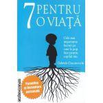 7 pentru o viata: cele mai importante lucruri pe care le poti face pentru copilul tau ( editura: Benefica, autor: Gabriela Ciucurovschi ISBN 9786069275474 )