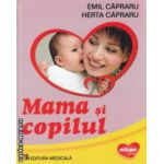 Mama si copilul : o carte de ingrijire a copilului in familie pentru parinti , asistentele de familie si asistentele de pediatrie ( editura : Medicala , autor : Emil Capraru , Herta Capraru ISBN 978-973-39-0572-1 )