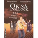 Oksa Pollock - Inima celor doua lumi : volumul 3 ( editura : All , autori : Anne Plichota , Cendrine Wolf ISBN 978-973-724-426-0 )
