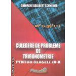 Culegere de probleme de trigonometrie pentru clasele IX - X ( editura: Hyperion, autor: Gheorghe Adalbert Schneider ISBN 978-973-9395-71-7 )