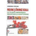 Previne si invinge boala cu plante medicinale imunitare si adaptogene ( editura: Universitara, autor: Virginia Ciocan ISBN 978-606-591-484-1 )