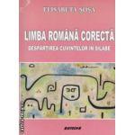 Limba romana corecta . Despartirea cuvintelor in silabe ( editura : Sitech , autor : Elisabeta Sosa ISBN 9786061129614 )