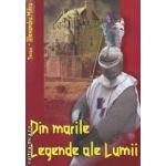 Din marile legende ale lumii ( editura: Vox, autor: Alexandru Mitru ISBN 978-973-1969-87-9 )
