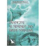 Dumnezeu si minunile din viata noastra ( editura : For You , autor : Neale Donald Walsch ISBN 978-606-639-006-4 )