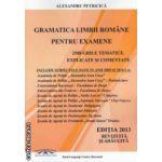 Gramatica limbii romane pentru examene 2500 grile tematice, explicate si comentate 2013 ( editura: ****, autor: Alexandru Petricica ISBN 978-973-8823-8-22 )