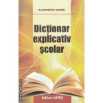 Dictionar explicativ scolar ( editura : Astro , autor : Alexandru Andrei ISBN 978-606-8148-29-8 )
