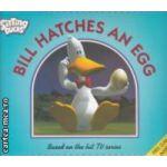 Bill  Hatches an Egg  ( Editura : Walker Books , Autor : Don Gillies , Charlie Gardner ISBN 0-7445-8949-5 )