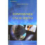 Confesiunile unor spioni ( Editura: Bucuresti, Autor: Ileana Adriana Stan ISBN 978-973-699-012-0 )