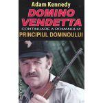 Domino vendetta  ( continuarea romanului Principiul Dominoului ) ( Editura : Orizonturi , Autor : Adam Kennedy ISBN 978-973-736-177-6