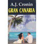 Gran Canaria ( Editura : Orizonturi , Autor : A. J. Cronin ISBN 978-973-736-169-1 )
