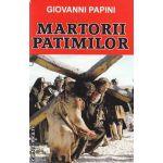 Martorii patimilor ( Editura : Orizonturi , Autor : Giovanni Papini ISBN 978-973-736-202-5 )