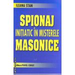 Spionaj initiatic in misterele masonice ( Editura: Corut Pavel, Autor: ileana Stan ISBN 978-973-9225-83-0 )