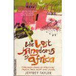 The lost kingdoms of Africa ( Editura : Abacus , Autor : Jeffrey Tayler ISBN 0-349-11708-x )