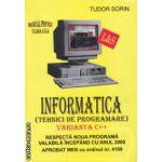 Manual de INFORMATICA pentru clasa a X - a: VARIANTA C++ ( editura: L & S Info - mat, autor: Tudor Sorin ISBN 973-99377-6-4 )
