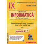 Manual de INFORMATICA pentru clasa a IX - a: Profilul real - intensiv, VARIANTA C++ ( editura: L & S Info - mat, autor: Tudor Sorin ISBN 978-973-7658-30-2 )