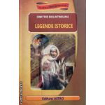 Legende istorice ( editura: Astro, autor: Dimitrie Bolintineanu ISBN 9786068148274 )