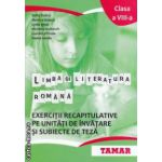 Limba si literatura romana : exercitii recapitulative pe unitati de invatare si subiecte de teza : clasa a VIII - a ( editura : Tamar , autori : Sofia Dobre , Monica Halaszi ISBN 9786068010496 )