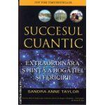 Succesul cuantic: extraordinara stiinta a bogatiei si fericirii ( editura: Adevar Divin, autor: Sandra Anne Taylor, ISBN 978-606-8420-31-8 )