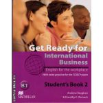 Get Ready For International Business Level 2 Student's Book [TOEIC Edition] ( editura: Macmillan, autor: Andrew Vaughan, ISBN 978-0-230-44791-2 )