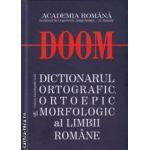 Doom Dictionarul ortografic ortoepic si morfologic al limbii romane ( Editura: Univers Enciclopedic Gold, Autor: Academia Romana ISBN 9786068162089 )