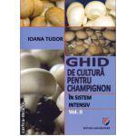 Ghid de cultura pentru Champignon in sistem intensiv vol 2 ( editura : Universitara , autor  Ioana Tudor , ISBN 9786065916968 )