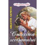 Cucerirea scotianului ( Editura: Lider, Autor: Arlette Geneve, ISBN 9789736293320 )