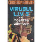 Virusul L.I.V. 3 sau moartea cartilor ( Editura : Paralela 45 , Autor : Cristian Grenier ISBN 978-973-47-1825-2 )