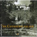 The Cotroceni Palace - Fate of a Princeley Residence ( editura : Noi Media Print , autor : Marian Constantin , ISBN 9789731805924 )