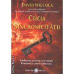 Cheia sincronicitatii Inteligenta ascunsa care sustine Universul si care te calauzeste ( Editura : Adevar Divin , Autor : David Wilcock ISBN 978-606-8420-41-7 )